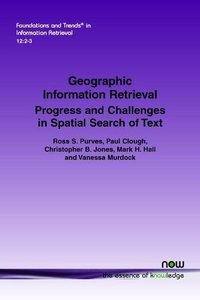 Geographic Information Retrieval: Progress and Challenges in Spatial Search of Text (Foundations and Trends(r) in Information Retrieval)-cover