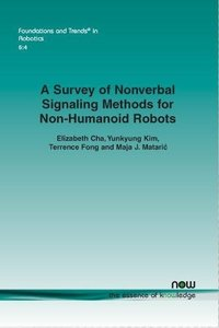 A Survey of Nonverbal Signaling Methods for Non-Humanoid Robots (Foundations and Trends(r) in Robotics)