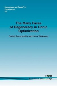 The Many Faces of Degeneracy in Conic Optimization (Foundations and Trends(r) in Optimization)-cover