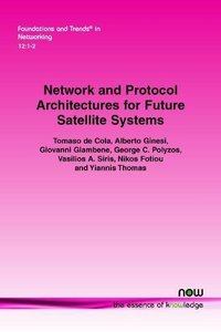 Network and Protocol Architectures for Future Satellite Systems (Foundations and Trends(r) in Networking)-cover