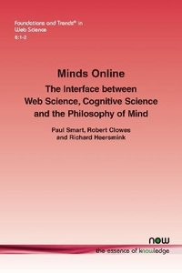 Minds Online: The Interface between Web Science, Cognitive Science and the Philosophy of Mind (Foundations and Trends(r) in Web Science)-cover
