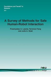 A Survey of Methods for Safe Human-Robot Interaction (Foundations and Trends(r) in Robotics)-cover
