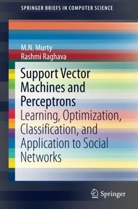 Support Vector Machines and Perceptrons: Learning, Optimization, Classification, and Application to Social Networks (SpringerBriefs in Computer Science)-cover