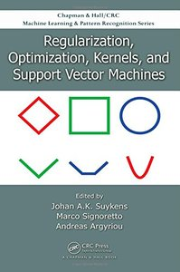 Regularization, Optimization, Kernels, and Support Vector Machines (Chapman & Hall/Crc Machine Learning & Pattern Recognition Series)-cover
