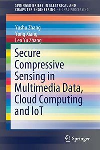 Secure Compressive Sensing in Multimedia Data, Cloud Computing and IoT (SpringerBriefs in Electrical and Computer Engineering)-cover