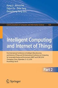 Intelligent Computing and Internet of Things: First International Conference on Intelligent Manufacturing and Internet of Things and 5th International ... in Computer and Information Science)-cover