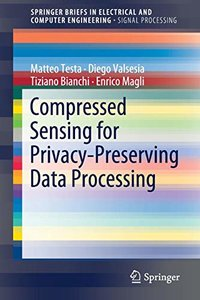 Compressed Sensing for Privacy-Preserving Data Processing (SpringerBriefs in Electrical and Computer Engineering)-cover