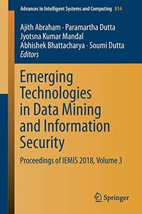 Emerging Technologies in Data Mining and Information Security: Proceedings of IEMIS 2018, Volume 3 (Advances in Intelligent Systems and Computing)-cover