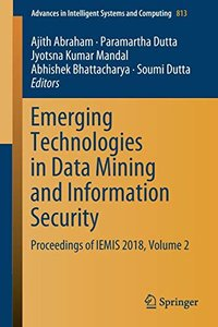 Emerging Technologies in Data Mining and Information Security: Proceedings of IEMIS 2018, Volume 2 (Advances in Intelligent Systems and Computing)-cover