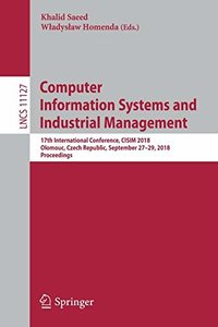 Computer Information Systems and Industrial Management: 17th International Conference, CISIM 2018, Olomouc, Czech Republic, September 27-29, 2018, Proceedings (Lecture Notes in Computer Science)-cover