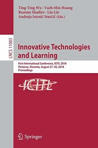 Innovative Technologies and Learning: First International Conference, ICITL 2018, Portoroz, Slovenia, August 27–30, 2018, Proceedings (Lecture Notes in Computer Science)-cover