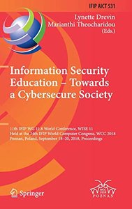 Information Security Education – Towards a Cybersecure Society: 11th IFIP WG 11.8 World Conference, WISE 11, Held at the 24th IFIP World Computer ... in Information and Communication Technology)-cover