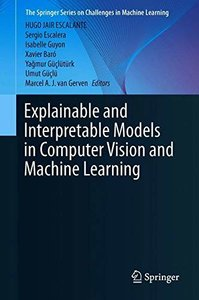 Explainable and Interpretable Models in Computer Vision and Machine Learning (The Springer Series on Challenges in Machine Learning)-cover