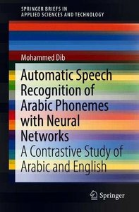 Automatic Speech Recognition of Arabic Phonemes with Neural Networks: A Contrastive Study of Arabic and English (SpringerBriefs in Applied Sciences and Technology)-cover