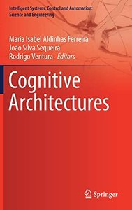 Cognitive Architectures (Intelligent Systems, Control and Automation: Science and Engineering)