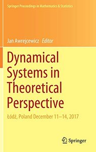 Dynamical Systems in Theoretical Perspective: Łódź, Poland December 11 –14, 2017 (Springer Proceedings in Mathematics & Statistics)-cover