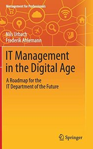 IT Management in the Digital Age: A Roadmap for the IT Department of the Future (Management for Professionals)-cover