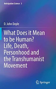 What Does it Mean to be Human? Life, Death, Personhood and the Transhumanist Movement (Anticipation Science)-cover