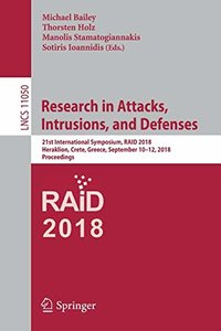 Research in Attacks, Intrusions, and Defenses: 21st International Symposium, RAID 2018, Heraklion, Crete, Greece, September 10-12, 2018, Proceedings (Lecture Notes in Computer Science)-cover