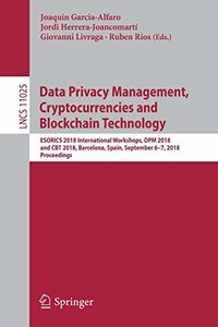 Data Privacy Management, Cryptocurrencies and Blockchain Technology: ESORICS 2018 International Workshops, DPM 2018 and CBT 2018, Barcelona, Spain, ... (Lecture Notes in Computer Science)-cover