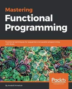 Mastering Functional Programming: Functional techniques for sequential and parallel programming with Scala-cover