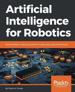 Artificial Intelligence for Robotics: Build intelligent robots that perform human tasks using AI techniques-cover