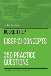 ROCKETPREP CISSP Concepts 350 Practice Questions: Dominate Your Certification Exam