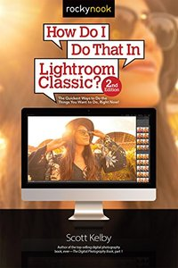 How Do I Do That In Lightroom Classic?: The Quickest Ways to Do the Things You Want to Do, Right Now! (2nd Edition)-cover