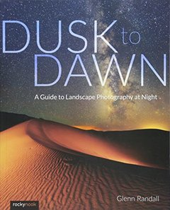 Dusk to Dawn: A Guide to Landscape Photography at Night-cover