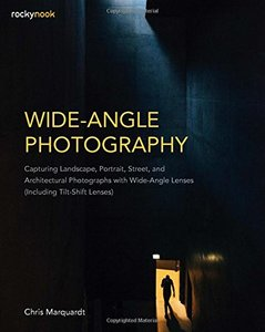 Wide-Angle Photography: Capturing Landscape, Portrait, Street, and Architectural Photographs with Wide-Angle Lenses (Including Tilt-Shift Lenses)-cover