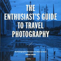 The Enthusiast's Guide to Travel Photography: 55 Photographic Principles You Need to Know-cover