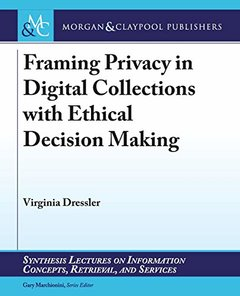 Framing Privacy in Digital Collections With Ethical Decision Making (Synthesis Lectures on Information Concepts, Retrieval, and Services)-cover