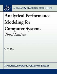 Analytical Performance Modeling for Computer Systems: Third Edition (Synthesis Lectures on Computer Science)