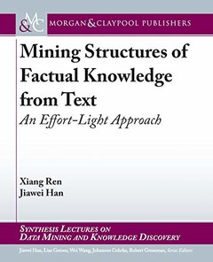 Mining Structures of Factual Knowledge from Text: An Effort-light Approach (Synthesis Lectures on Data Mining and Knowledge Discovery)-cover