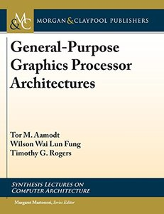 General-purpose Graphics Processor Architectures (Synthesis Lectures on Computer Architecture)-cover