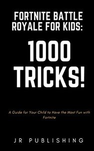 Fortnite Battle Royale for Kids: 1000 Tricks!: A Guide for Your Child to Have the Most Fun with Fortnite-cover