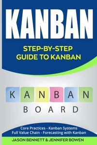 Kanban: Step-by-Step Guide to Kanban (Core Practices, Kanban Systems, Full Value Chain, Forecasting with Kanban)-cover