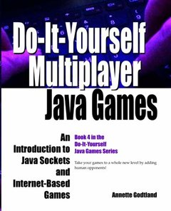 Do-It-Yourself Multiplayer Java Games: An Introduction to Java Sockets and Internet-Based Games (Do-It-Yourself Java Games) (Volume 4)-cover
