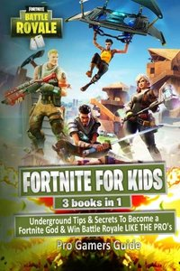 Fortnite For Kids: 3 Books in 1: Underground Tips & Secrets To Become a Fortnite God & Win Battle Royale LIKE THE PRO's (Fortnite For Teens) (Volume 4)-cover