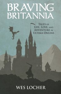 Braving Britannia: Tales of Life, Love, and Adventure in Ultima Online-cover