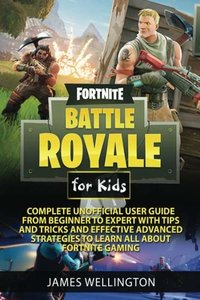 Fortnite Battle Royale for Kids: Complete Unofficial User Guide from Beginner to Expert with Tips and Tricks and Effective Advanced Strategies about Fortnite Gaming-cover