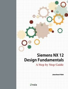 Siemens NX 12 Design Fundamentals: A Step by Step Guide-cover