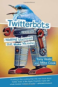 Twitterbots: Making Machines that Make Meaning (The MIT Press)-cover
