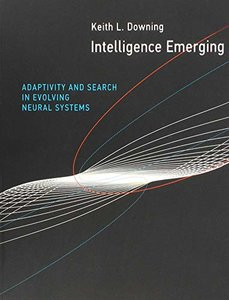 Intelligence Emerging: Adaptivity and Search in Evolving Neural Systems (The MIT Press)-cover