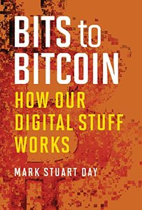 Bits to Bitcoin: How Our Digital Stuff Works (The MIT Press)-cover