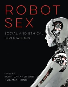 Robot Sex: Social and Ethical Implications (The MIT Press)-cover