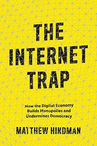 The Internet Trap: How the Digital Economy Builds Monopolies and Undermines Democracy-cover