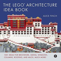 The LEGO Architecture Idea Book: 1001 Ideas for Brickwork, Siding, Windows, Columns, Roofing, and Much, Much More-cover