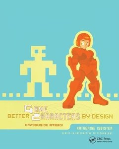 Better Game Characters by Design: A Psychological Approach (The Morgan Kaufmann Series in Interactive 3d Technology)-cover