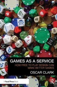 Games As A Service: How Free to Play Design Can Make Better Games-cover